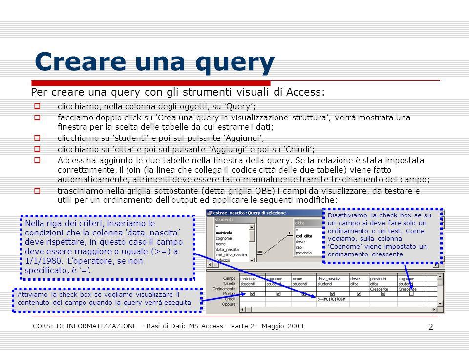 Creare una query Per creare una query con gli strumenti visuali di Access: clicchiamo, nella colonna degli oggetti, su 'Query';