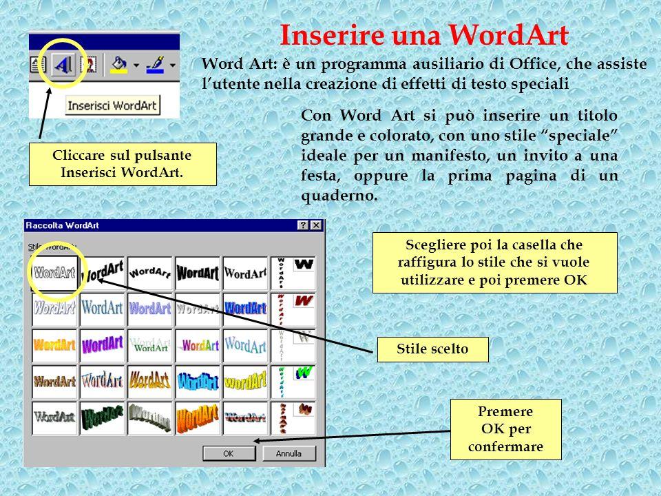 Inserire una WordArtWord Art: è un programma ausiliario di Office, che assiste l'utente nella creazione di effetti di testo speciali.