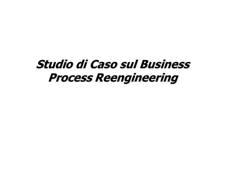 Studio di Caso sul Business Process Reengineering