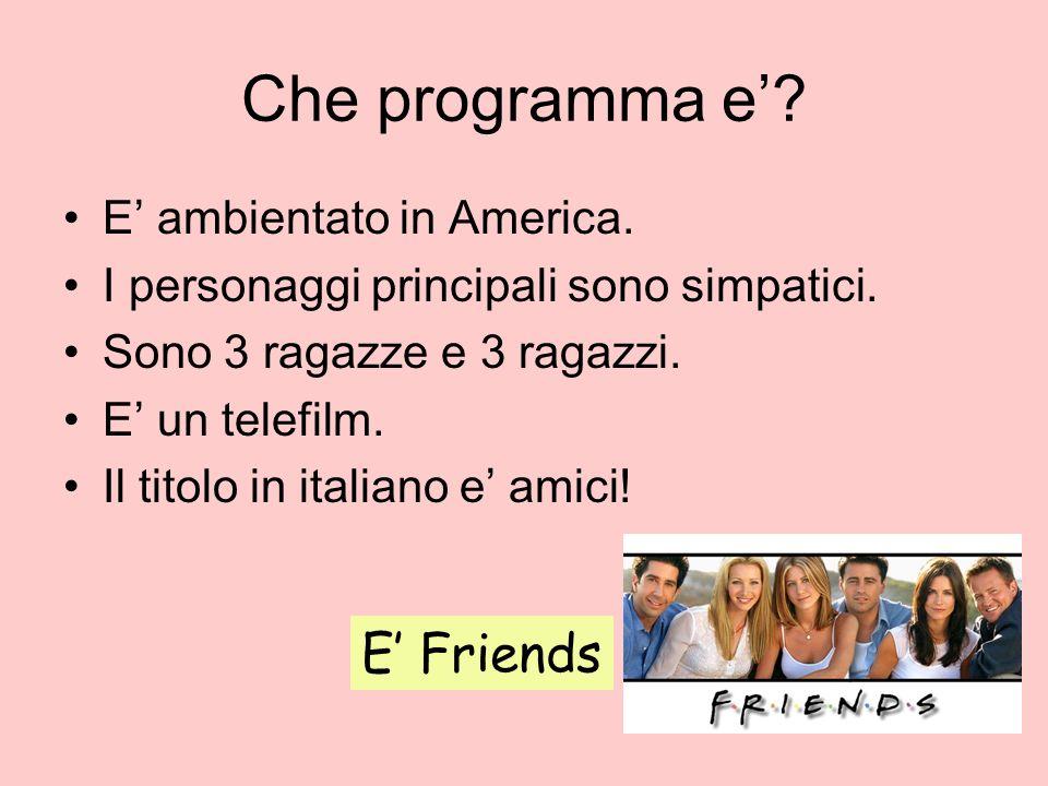 Che programma e' E' Friends E' ambientato in America.