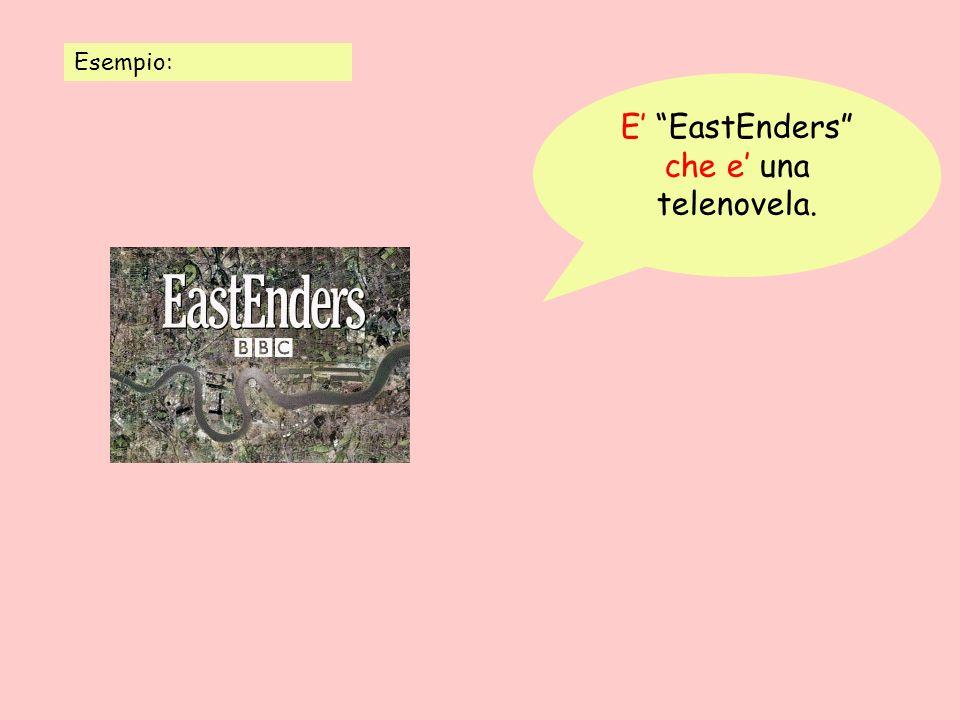 E' EastEnders che e' una telenovela.