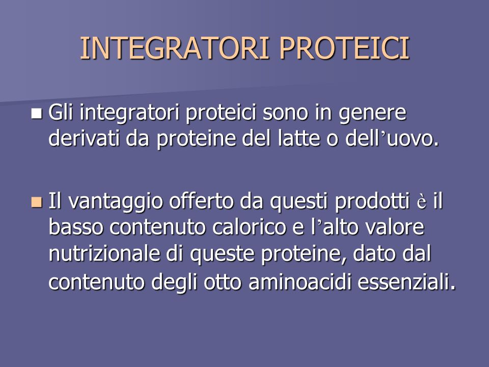INTEGRATORI PROTEICI Gli integratori proteici sono in genere derivati da proteine del latte o dell'uovo.