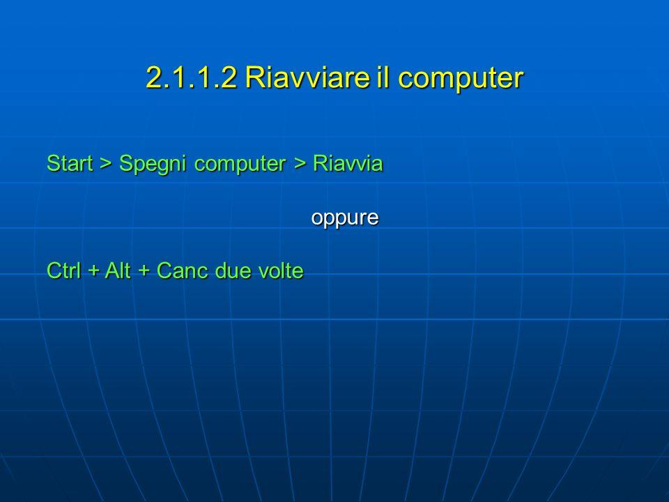 2.1.1.2 Riavviare il computer Start > Spegni computer > Riavvia
