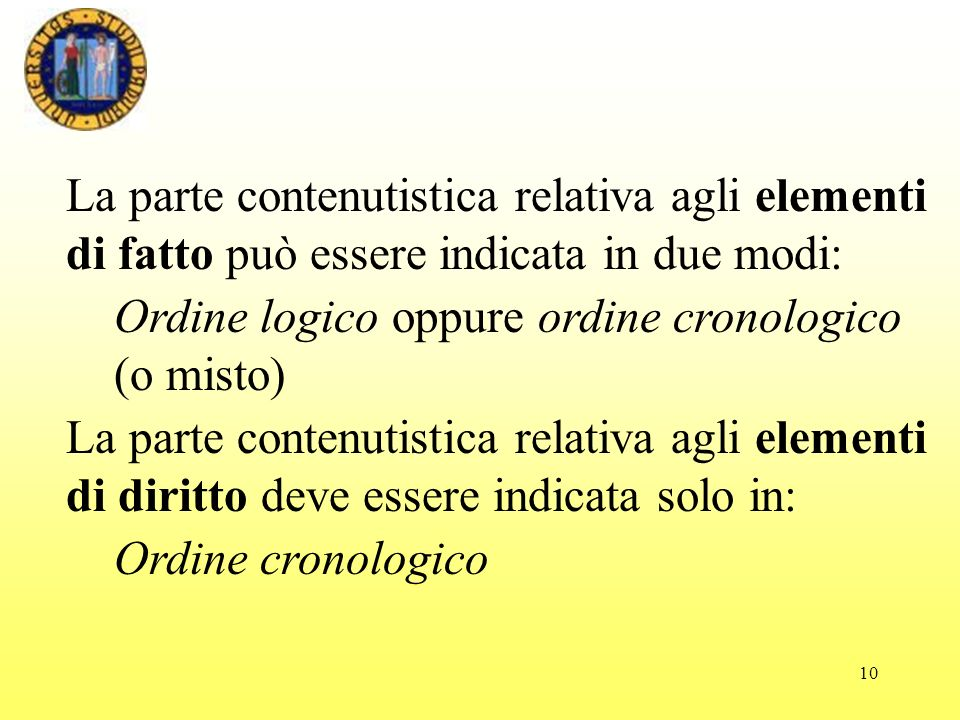 La parte contenutistica relativa agli elementi di fatto può essere indicata in due modi: