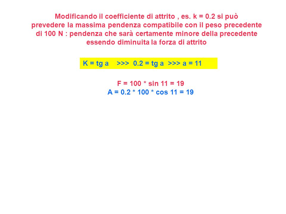 Modificando il coefficiente di attrito , es. k = 0