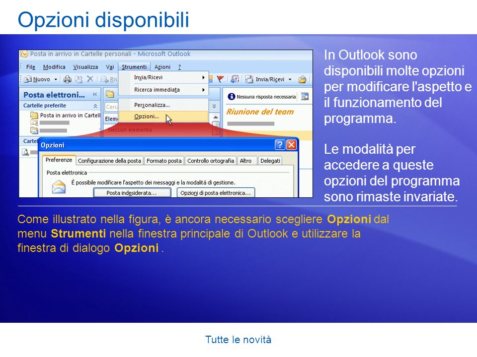 Opzioni disponibili In Outlook sono disponibili molte opzioni per modificare l aspetto e il funzionamento del programma.