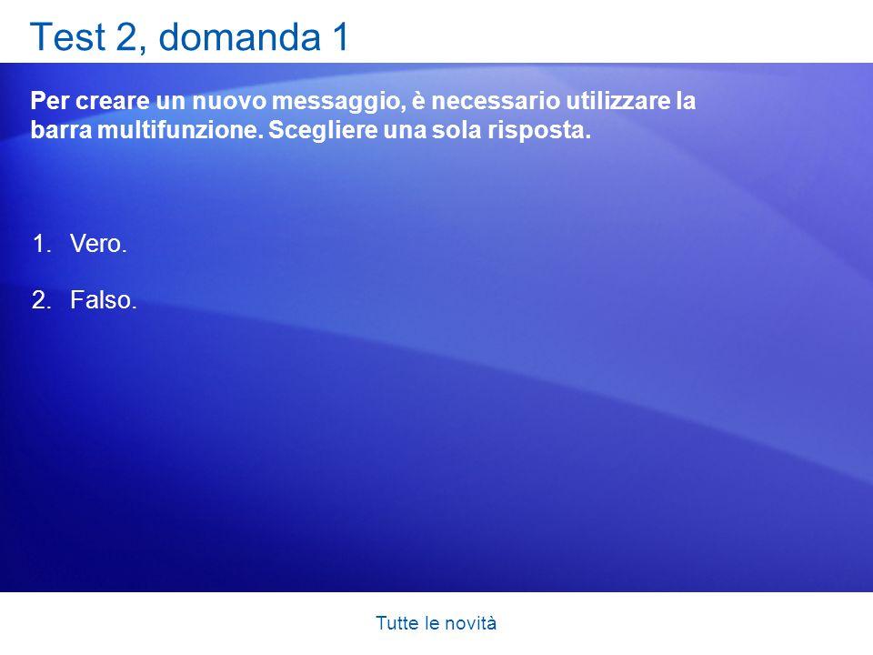 Test 2, domanda 1 Per creare un nuovo messaggio, è necessario utilizzare la barra multifunzione. Scegliere una sola risposta.
