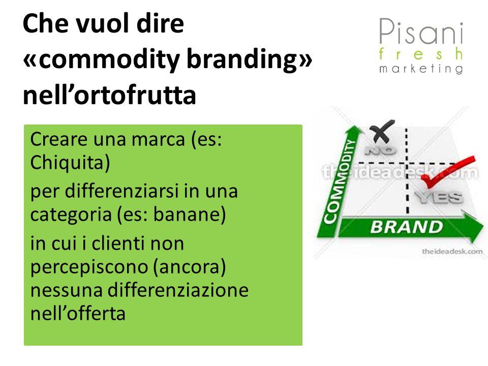 Che vuol dire «commodity branding» nell'ortofrutta