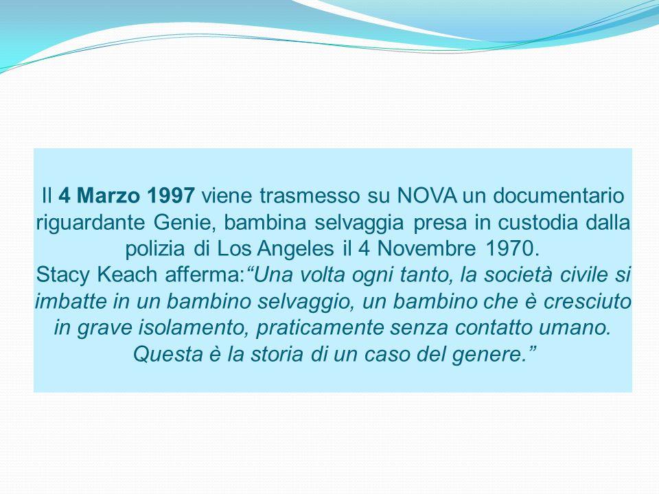 Il 4 Marzo 1997 viene trasmesso su NOVA un documentario riguardante Genie, bambina selvaggia presa in custodia dalla polizia di Los Angeles il 4 Novembre 1970.