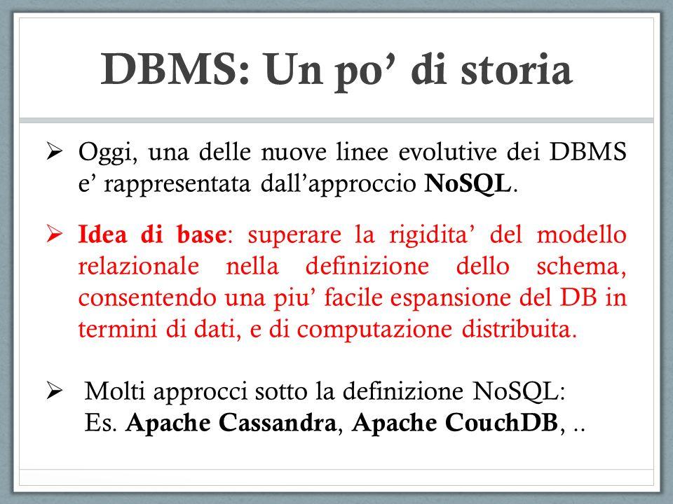DBMS: Un po' di storia Oggi, una delle nuove linee evolutive dei DBMS e' rappresentata dall'approccio NoSQL.