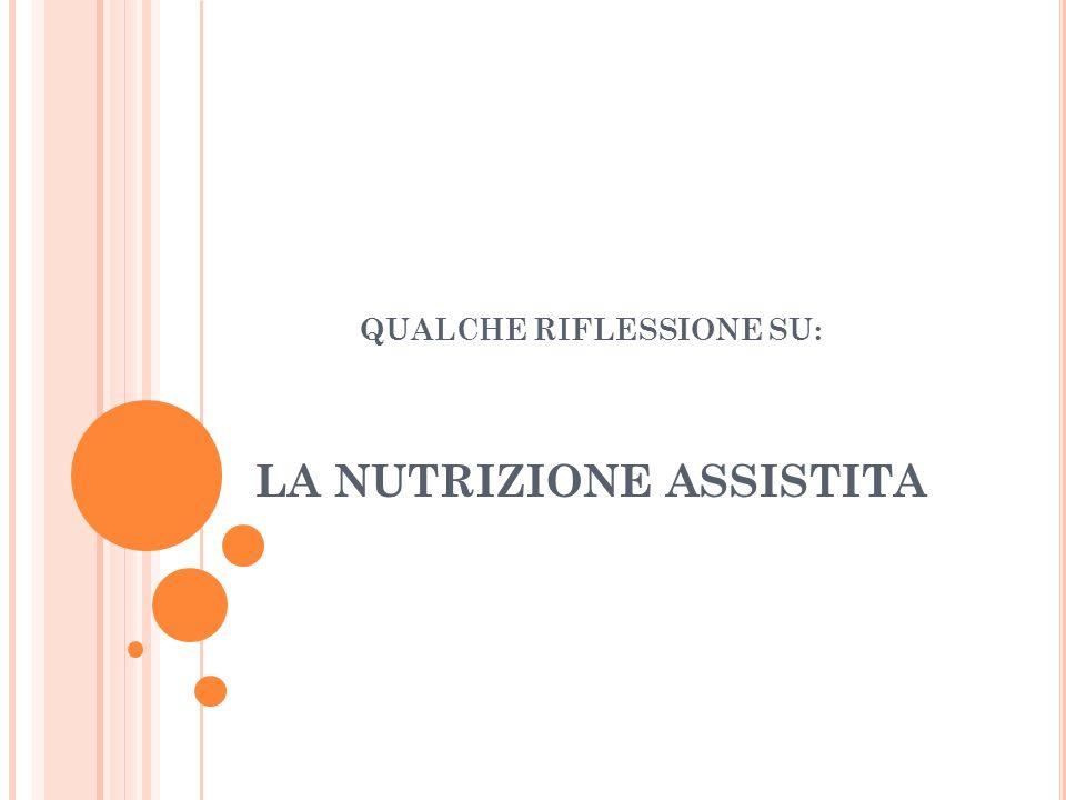 QUALCHE RIFLESSIONE SU: LA NUTRIZIONE ASSISTITA