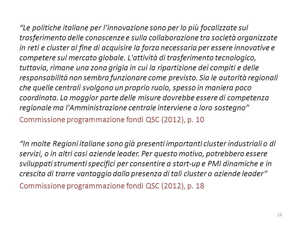 Le politiche italiane per l'innovazione sono per lo più focalizzate sul trasferimento delle conoscenze e sulla collaborazione tra società organizzate in reti e cluster al fine di acquisire la forza necessaria per essere innovative e competere sul mercato globale.