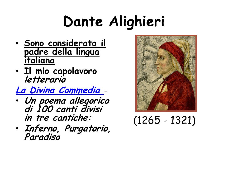 Dante Alighieri Sono considerato il padre della lingua italiana. Il mio capolavoro letterario. La Divina Commedia –