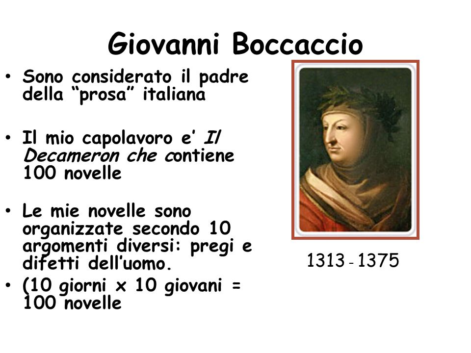 Giovanni Boccaccio Sono considerato il padre della prosa italiana