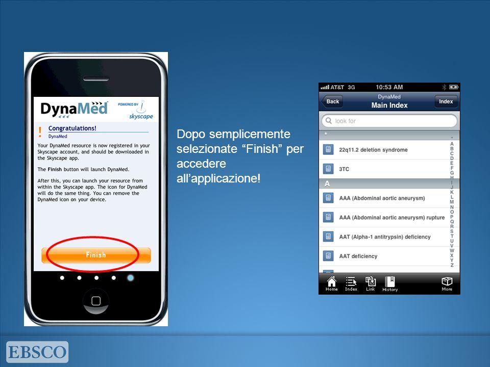 Dopo semplicemente selezionate Finish per accedere all'applicazione!