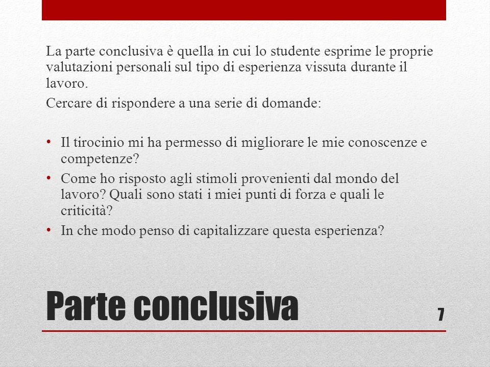 La parte conclusiva è quella in cui lo studente esprime le proprie valutazioni personali sul tipo di esperienza vissuta durante il lavoro.