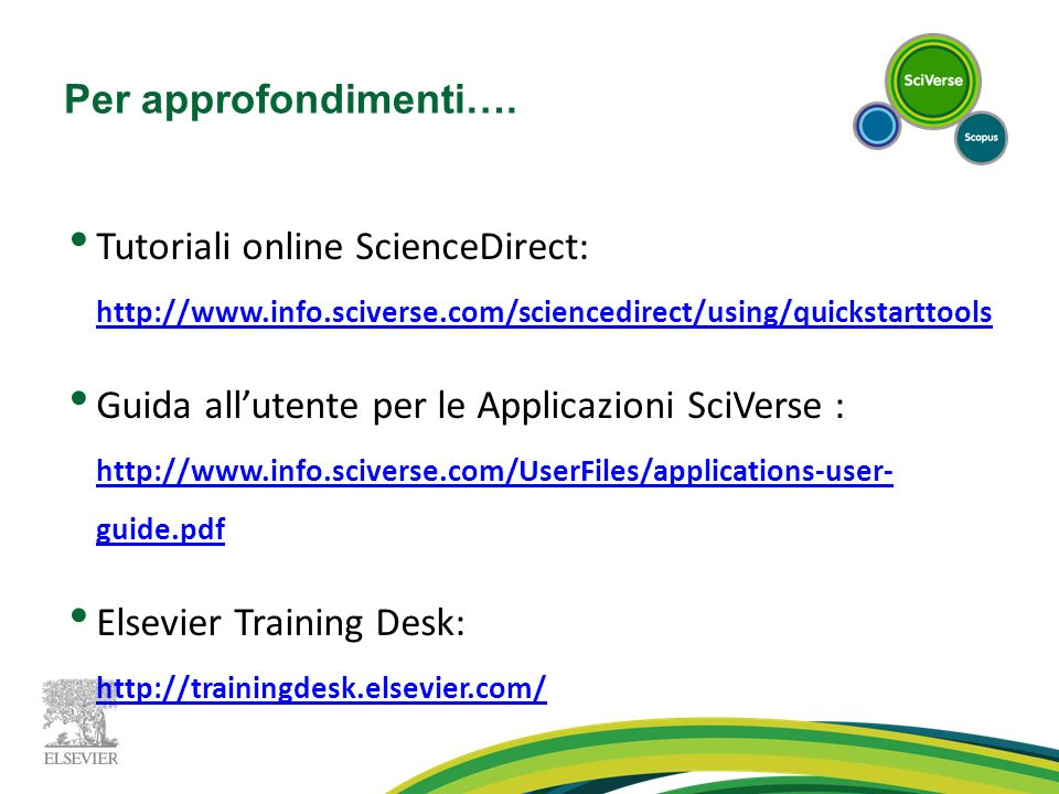 Per approfondimenti…. Tutoriali online ScienceDirect: http://www.info.sciverse.com/sciencedirect/using/quickstarttools.