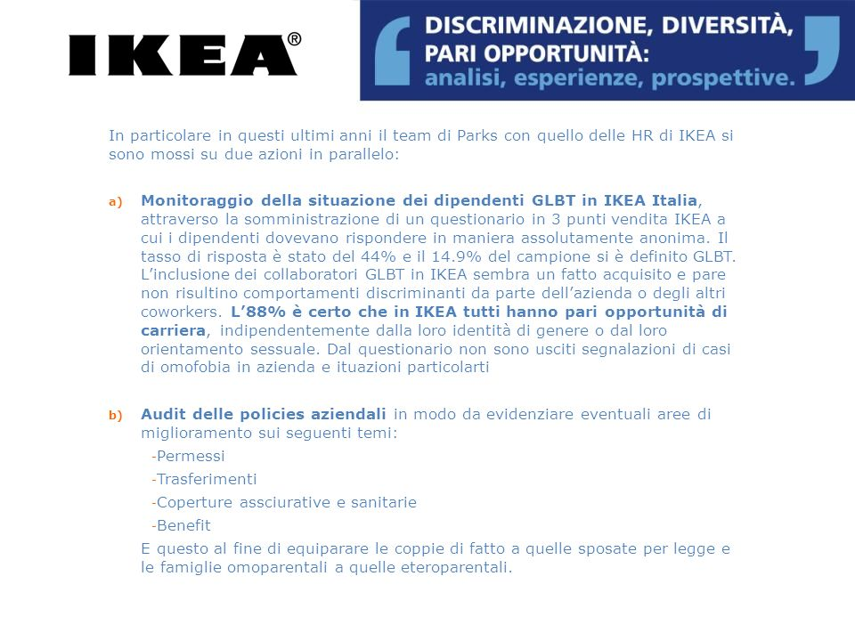 In particolare in questi ultimi anni il team di Parks con quello delle HR di IKEA si sono mossi su due azioni in parallelo: