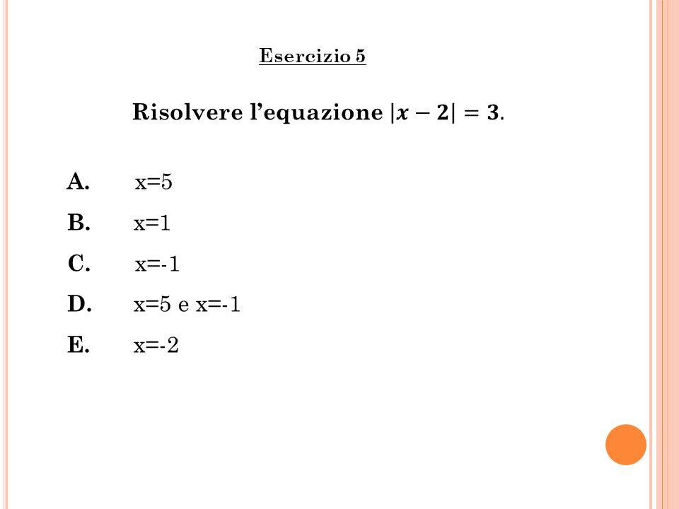 Risolvere l'equazione 𝒙−𝟐 =𝟑.