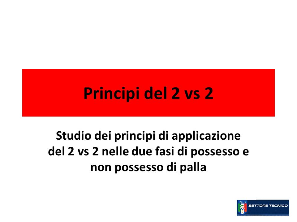 Principi del 2 vs 2Studio dei principi di applicazione del 2 vs 2 nelle due fasi di possesso e non possesso di palla.
