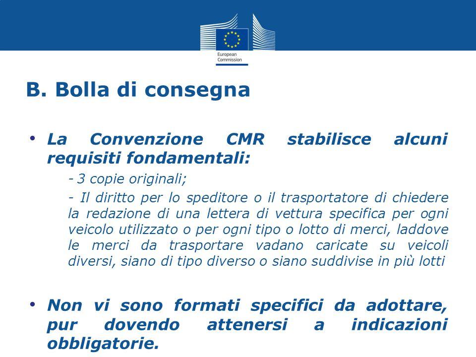 B. Bolla di consegna La Convenzione CMR stabilisce alcuni requisiti fondamentali: - 3 copie originali;