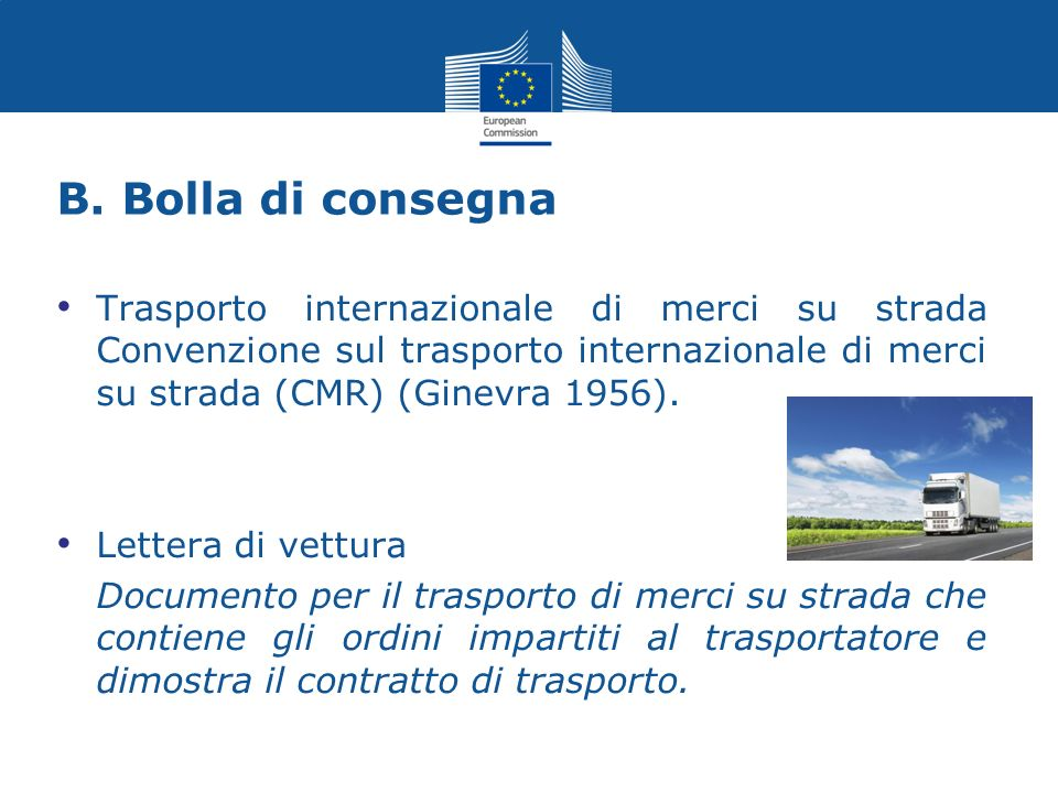 B. Bolla di consegna Trasporto internazionale di merci su strada Convenzione sul trasporto internazionale di merci su strada (CMR) (Ginevra 1956).
