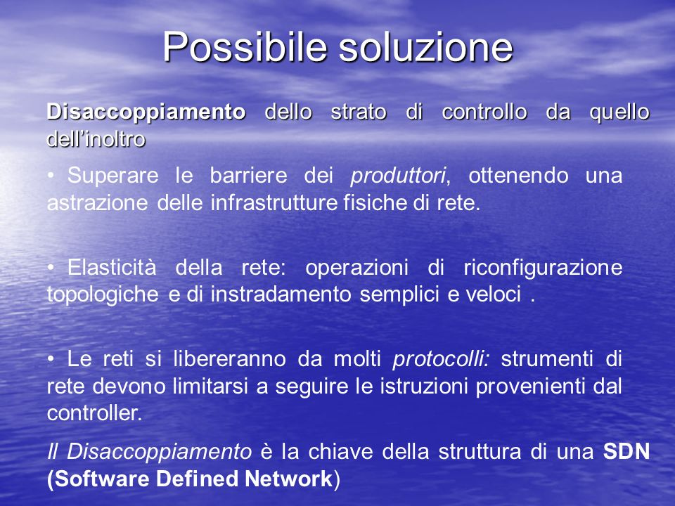 Possibile soluzioneDisaccoppiamento dello strato di controllo da quello dell'inoltro.