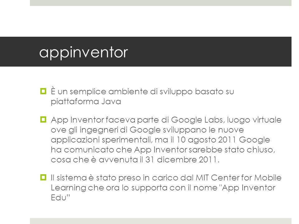 appinventor È un semplice ambiente di sviluppo basato su piattaforma Java.