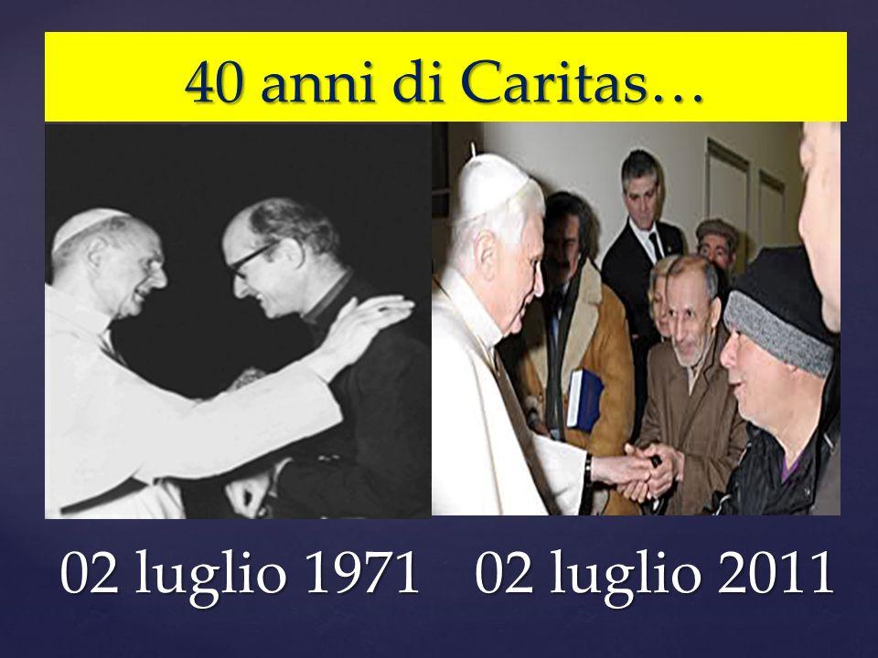40 anni di Caritas… 02 luglio 1971 02 luglio 2011