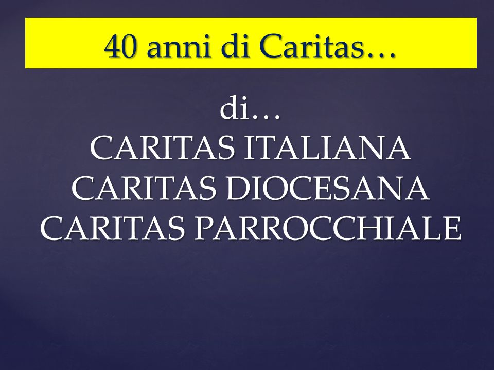 di… CARITAS ITALIANA CARITAS DIOCESANA CARITAS PARROCCHIALE