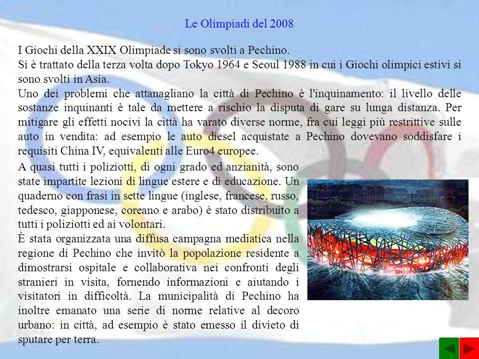 Le Olimpiadi del 2008 I Giochi della XXIX Olimpiade si sono svolti a Pechino.