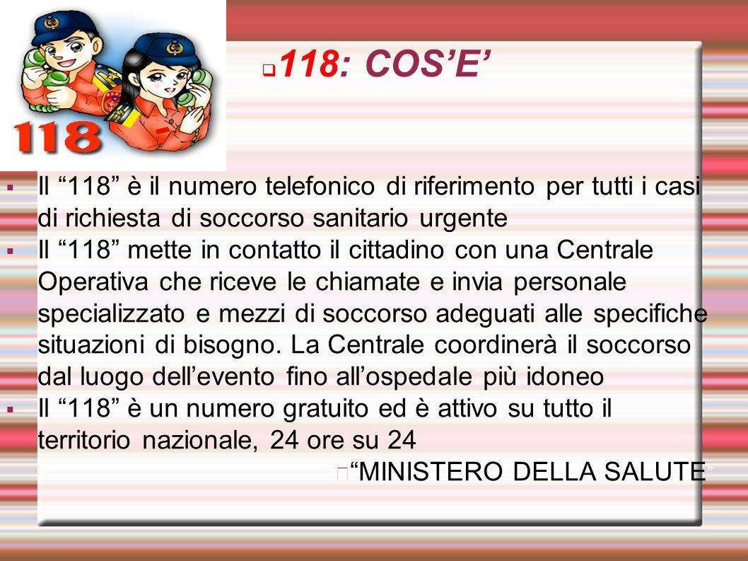 118: COS'E' Il 118 è il numero telefonico di riferimento per tutti i casi di richiesta di soccorso sanitario urgente.
