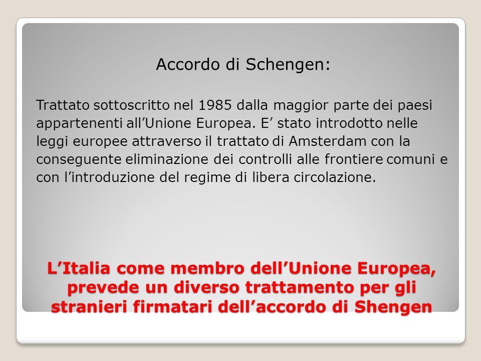 Accordo di Schengen: Trattato sottoscritto nel 1985 dalla maggior parte dei paesi. appartenenti all'Unione Europea. E' stato introdotto nelle.