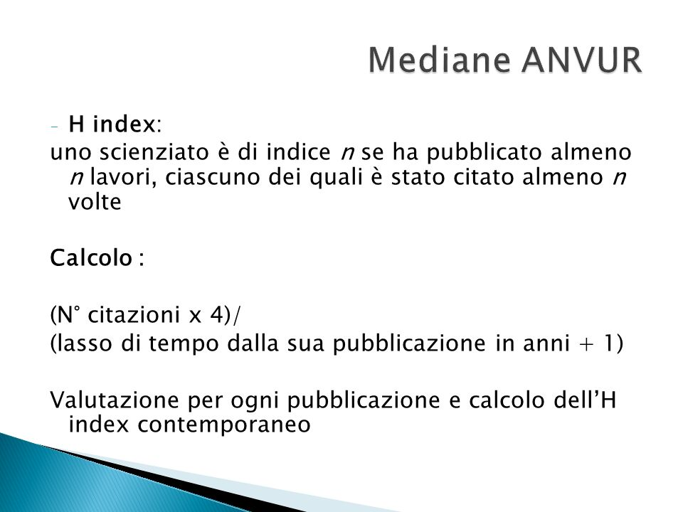 Mediane ANVUR H index: uno scienziato è di indice n se ha pubblicato almeno n lavori, ciascuno dei quali è stato citato almeno n volte.
