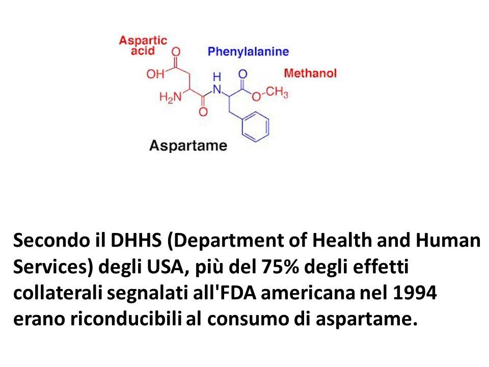 Secondo il DHHS (Department of Health and Human Services) degli USA, più del 75% degli effetti collaterali segnalati all FDA americana nel 1994 erano riconducibili al consumo di aspartame.