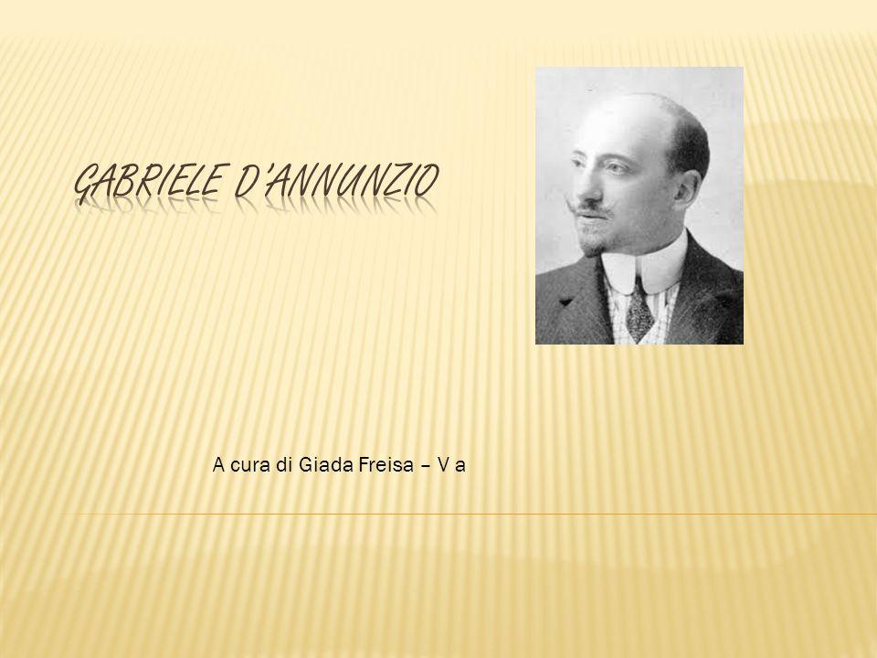 Gabriele D'Annunzio A cura di Giada Freisa – V a