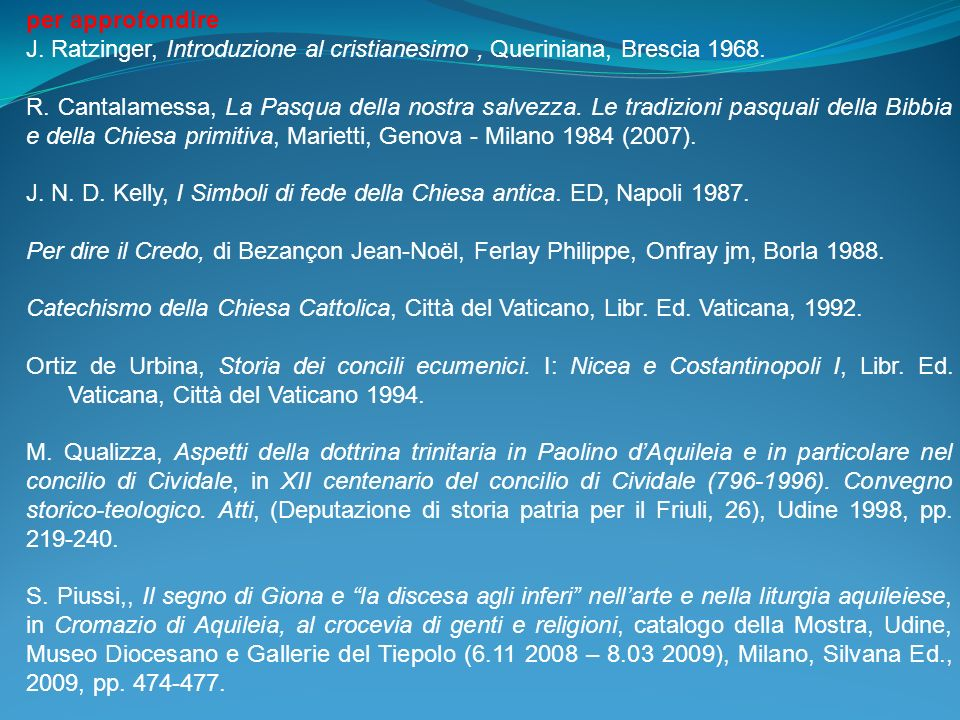 per approfondire J. Ratzinger, Introduzione al cristianesimo , Queriniana, Brescia 1968.