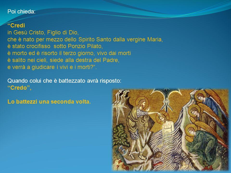 Poi chieda: Credi. in Gesù Cristo, Figlio di Dio, che è nato per mezzo dello Spirito Santo dalla vergine Maria,