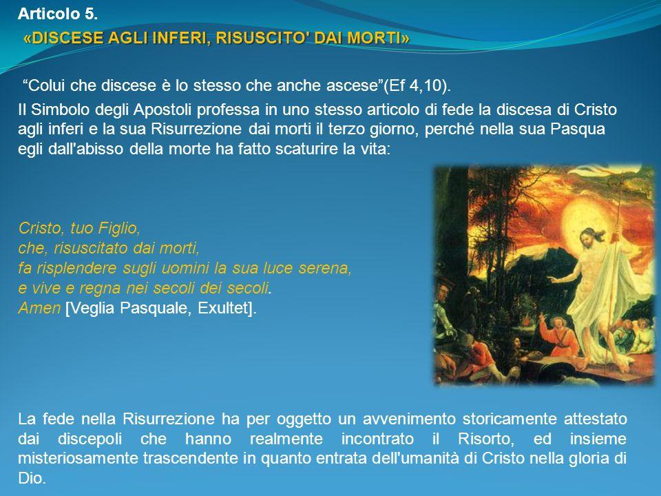 Articolo 5. «DISCESE AGLI INFERI, RISUSCITO DAI MORTI» Colui che discese è lo stesso che anche ascese (Ef 4,10).