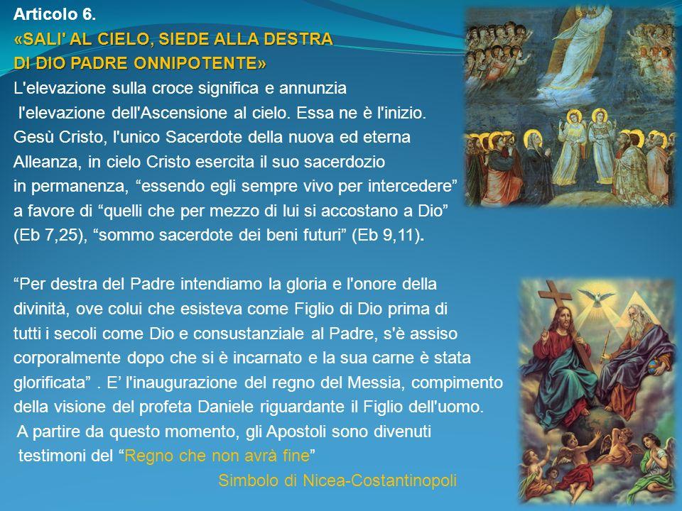 Articolo 6. «SALI AL CIELO, SIEDE ALLA DESTRA. DI DIO PADRE ONNIPOTENTE» L elevazione sulla croce significa e annunzia.