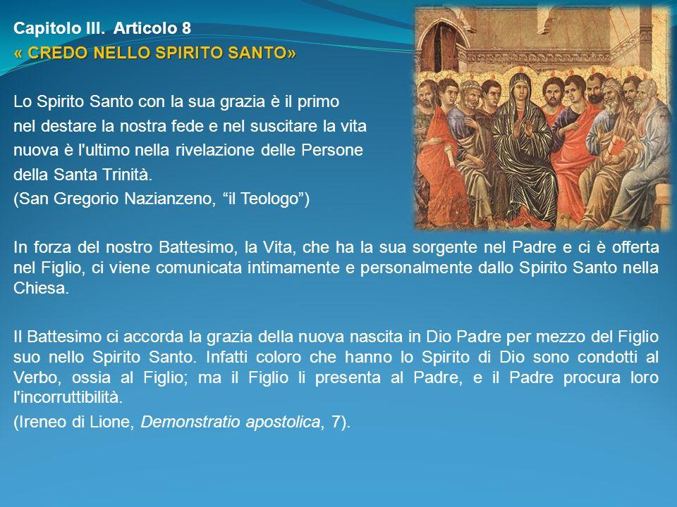 Capitolo III. Articolo 8 « CREDO NELLO SPIRITO SANTO» Lo Spirito Santo con la sua grazia è il primo.