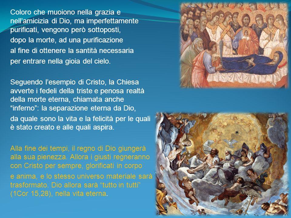 Coloro che muoiono nella grazia e nell'amicizia di Dio, ma imperfettamente purificati, vengono però sottoposti,
