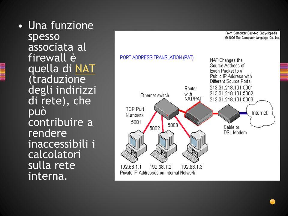 Una funzione spesso associata al firewall è quella di NAT (traduzione degli indirizzi di rete), che può contribuire a rendere inaccessibili i calcolatori sulla rete interna.