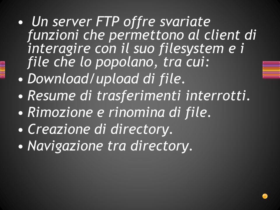 Un server FTP offre svariate funzioni che permettono al client di interagire con il suo filesystem e i file che lo popolano, tra cui: