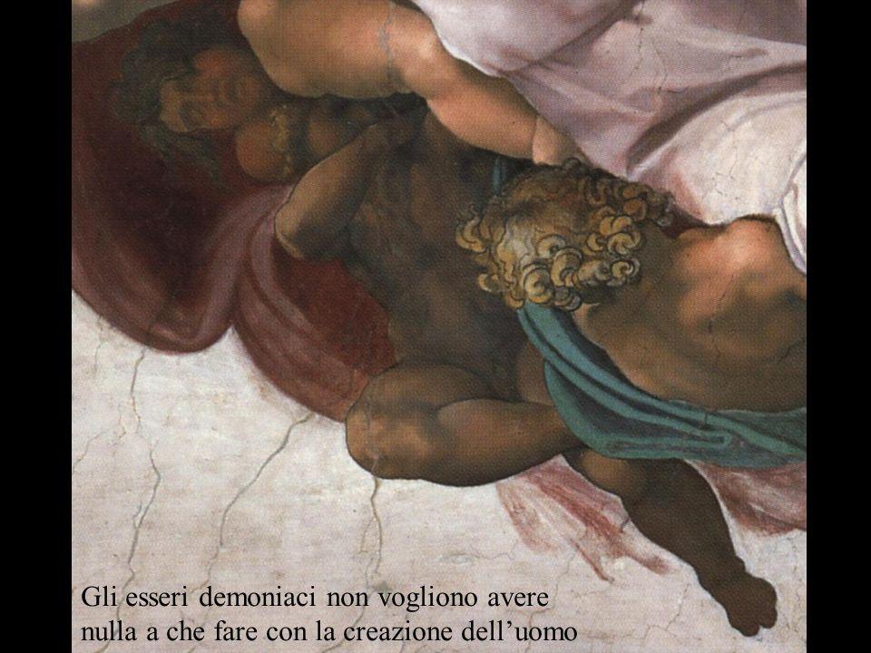 Gli esseri demoniaci non vogliono avere nulla a che fare con la creazione dell'uomo