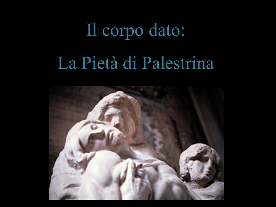 Il corpo dato: La Pietà di Palestrina