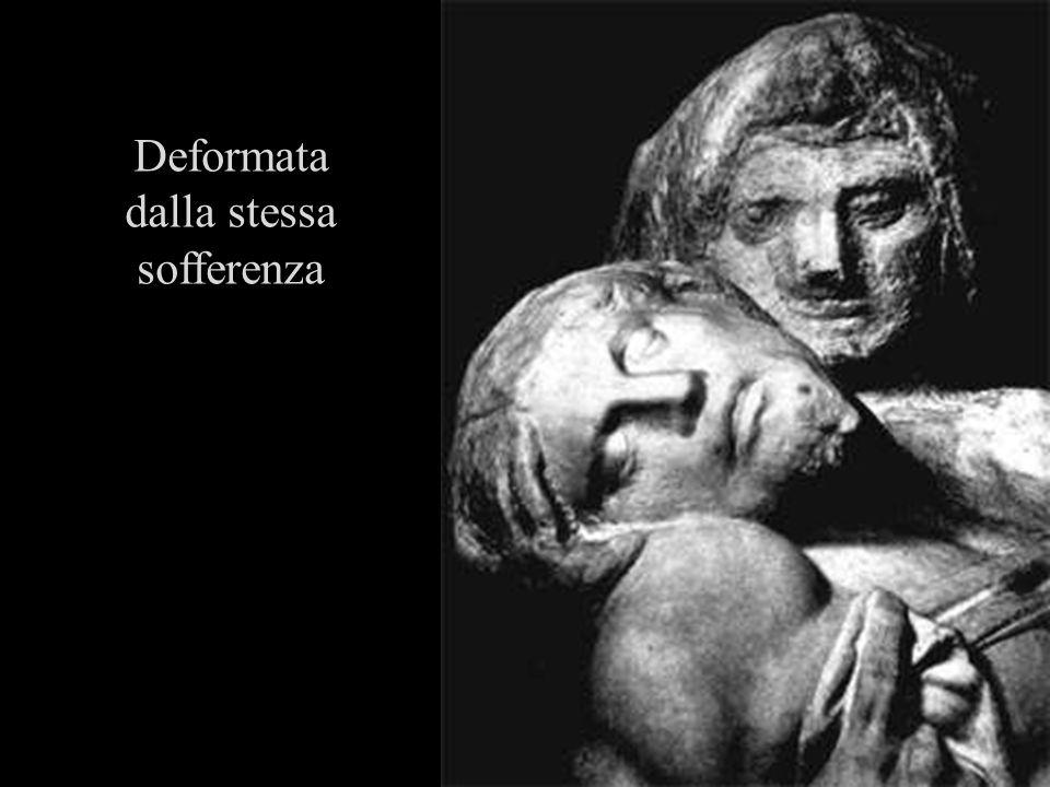 Deformata dalla stessa sofferenza