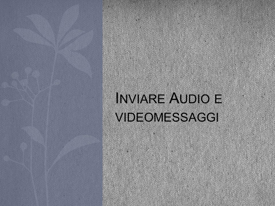 Inviare Audio e videomessaggi
