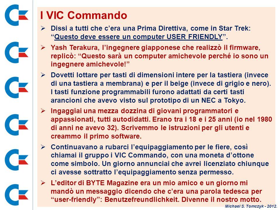 I VIC Commando Dissi a tutti che c'era una Prima Direttiva, come in Star Trek: Questo deve essere un computer USER FRIENDLY .