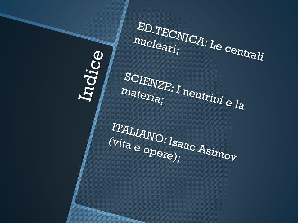 ED.TECNICA: Le centrali nucleari; SCIENZE: I neutrini e la materia; ITALIANO: Isaac Asimov (vita e opere);